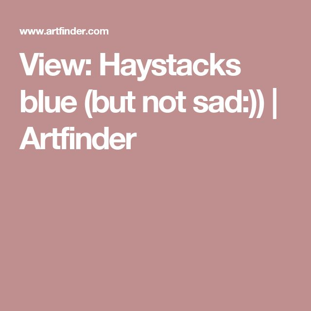 View: Haystacks blue (but not sad:)) | Artfinder