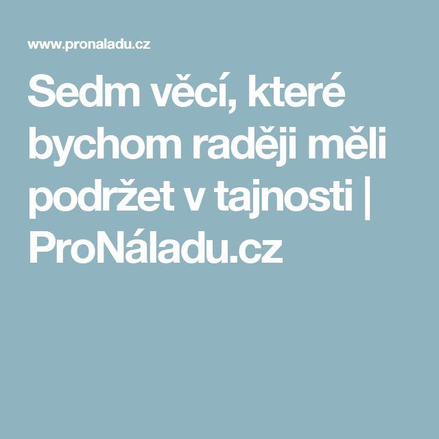 Sedm věcí, které bychom raději měli podržet v tajnosti | ProNáladu.cz