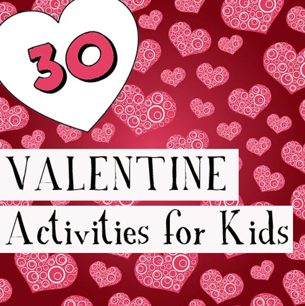 30 Valentine Activities, DIY Gift, Treats, and Crafts for Little Kids
