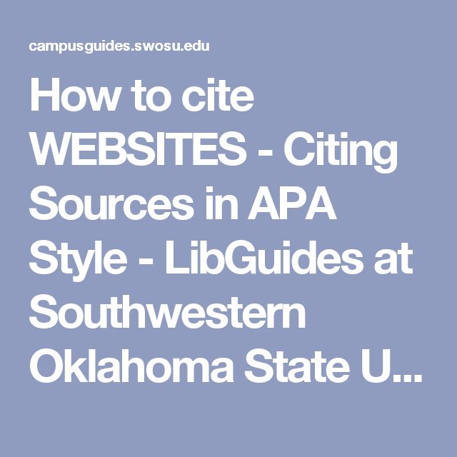 How to cite WEBSITES - Citing Sources in APA Style - LibGuides at Southwestern Oklahoma State University
