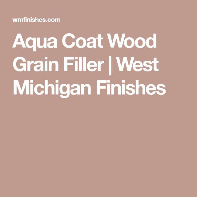 Aqua Coat Wood Grain Filler   West Michigan Finishes