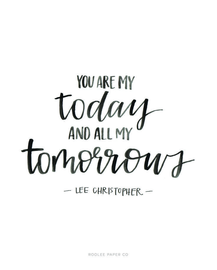 "Love quote idea - ""You Are My Today And All My Tomorrows""  {Courtesy of ROOLEE}"