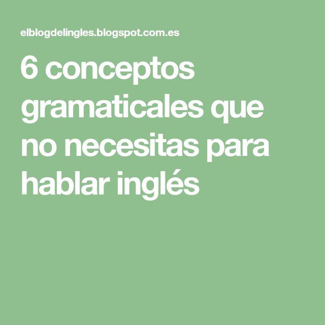 6 conceptos gramaticales que no necesitas para hablar inglés