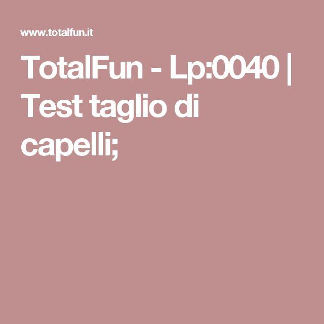 TotalFun - Lp:0040 | Test taglio di capelli;