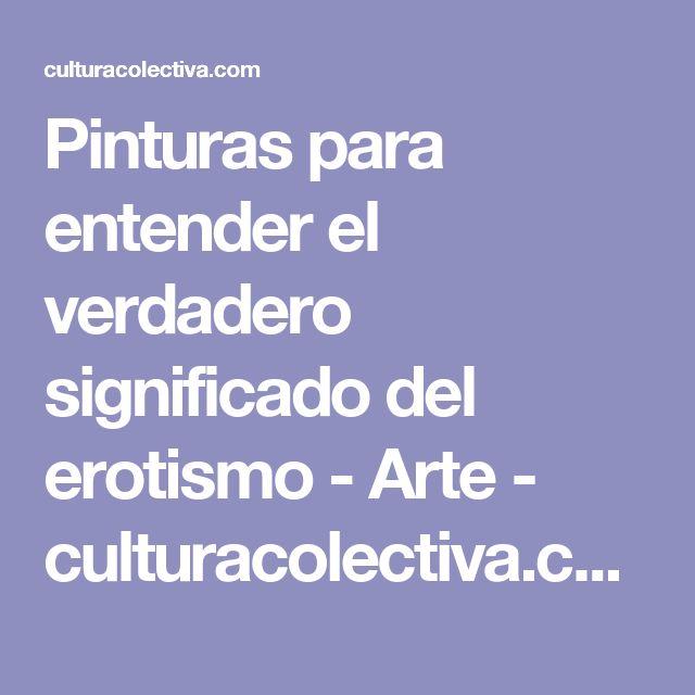 Pinturas para entender el verdadero significado del erotismo - Arte - culturacolectiva.com