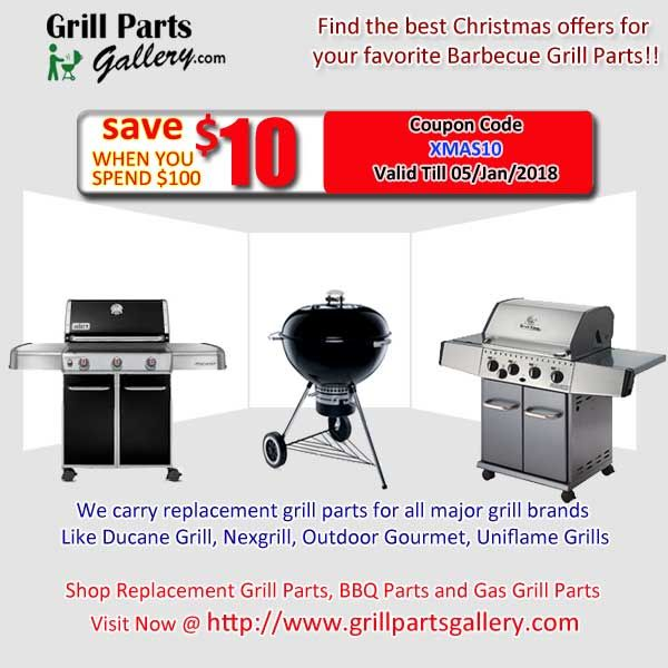 """BIG SALE AND SHOP BEST CHRISTMAS OFFERS FOR YOUR FAVORITE BARBECUE GRILL PARTS!! Shop Replacement Grill Parts, BBQ Parts and Gas Grill Parts. Get Offer use Promo Code """"XMAS10"""" for $10 discount on over $100 order. We carry Replacement Grill Parts for all major Grill Brands like Kenmore Grill, Char-broil, Weber Grill, Members Mark Grills, Nexgrill, Tera Gear Grills and More. HURRY UP @ http://grillpartsgallery.com/"""