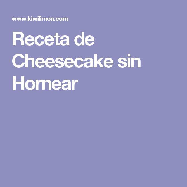 Receta de Cheesecake sin Hornear