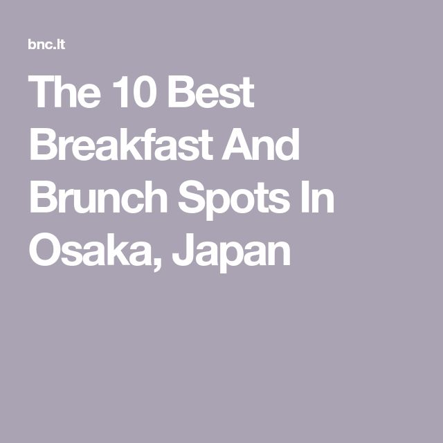 The 10 Best Breakfast And Brunch Spots In Osaka, Japan