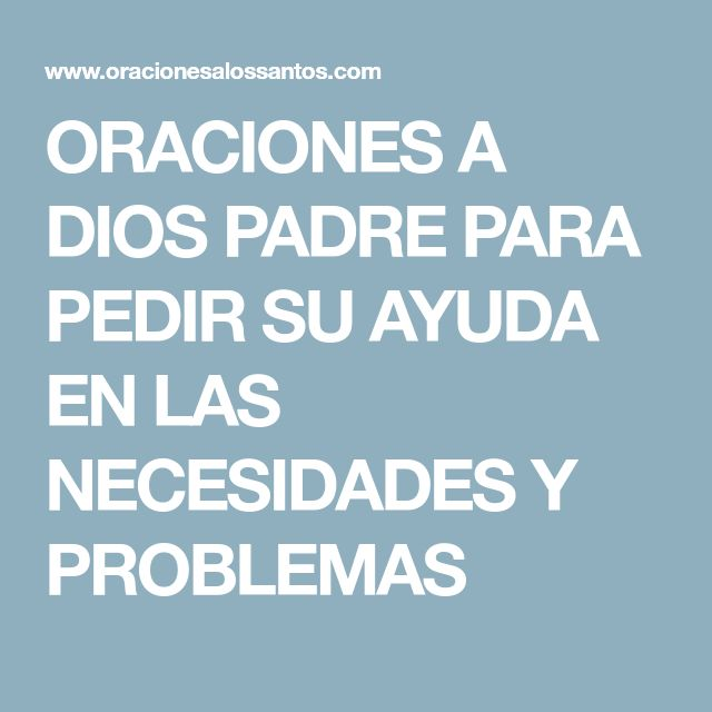 ORACIONES A DIOS PADRE PARA PEDIR SU AYUDA EN LAS NECESIDADES Y PROBLEMAS