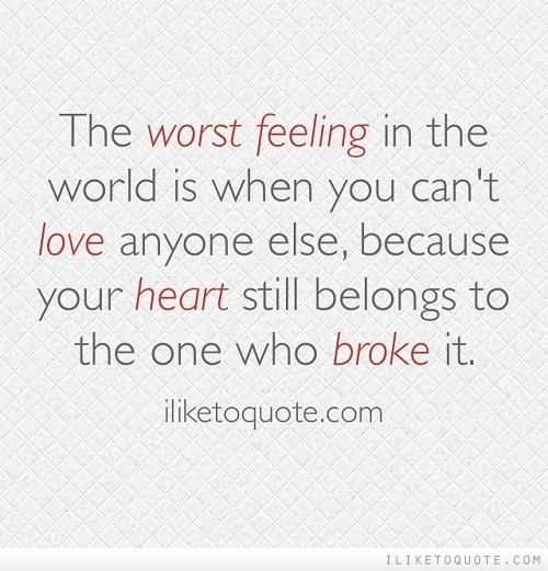 The worst feeling in the world is when you can't love anyone else, because your heart still belongs to the one who broke it. #heartbreak #quotes #sayings