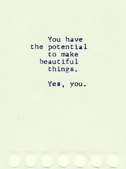 Please, don't ever doubt yourself. Not only are you beautiful, but you're talented as well. You can do ANYTHING you put your mind too. Don't forget this.