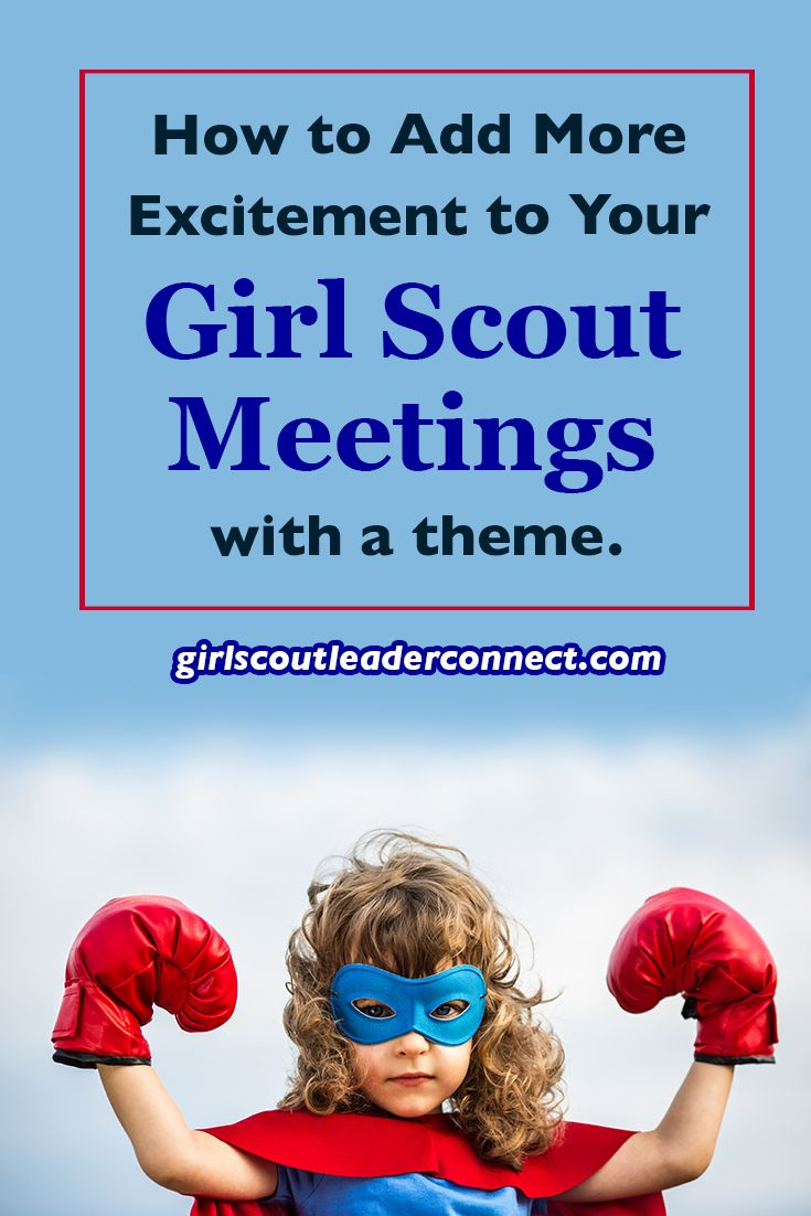 How to Add More Excitement to Your Girl Scout Meetings with a Theme
