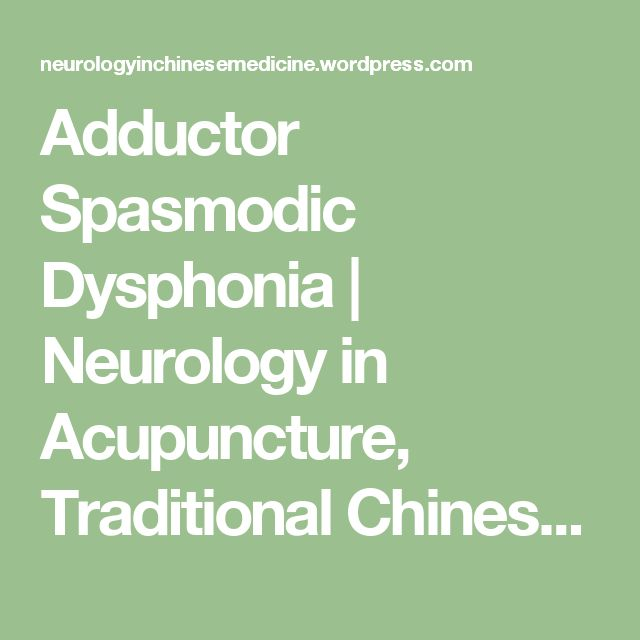 Adductor Spasmodic Dysphonia | Neurology in Acupuncture, Traditional Chinese…
