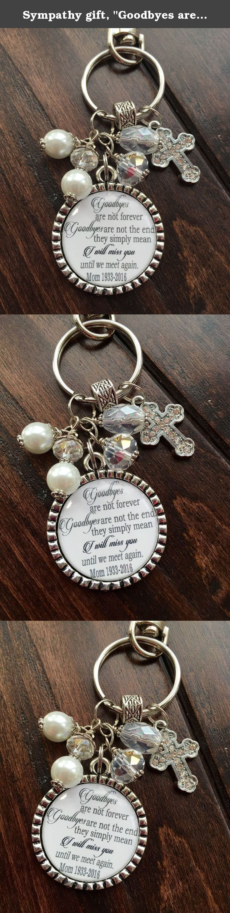 """Sympathy gift, """"Goodbyes are not forever Goodbyes are not the end, they simply mean I will miss you until we meet again"""" keychain son daughter wife husband remembrance beautiful quote custom. © 2016 Trendy Tz Beautiful bezel keychain or necklace all in a soft white design. With the quote """"Goodbyes are not forever Goodbyes are not the end, they simply mean I will miss you until we meet again"""", Name or initials and birth year and year of death. ***Please include in """"notes to seller""""*** 1…"""