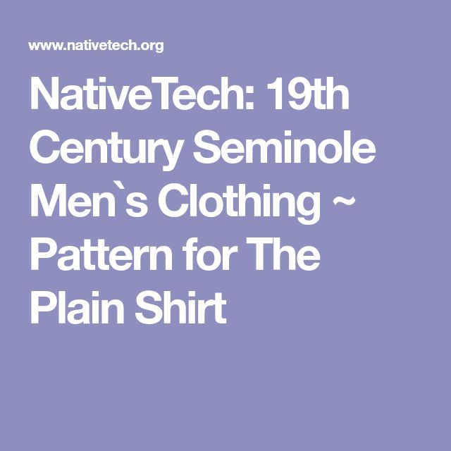NativeTech: 19th Century Seminole Men`s Clothing ~ Pattern for The Plain Shirt
