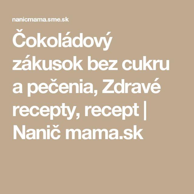 Čokoládový zákusok bez cukru a pečenia, Zdravé recepty, recept | Nanič mama.sk