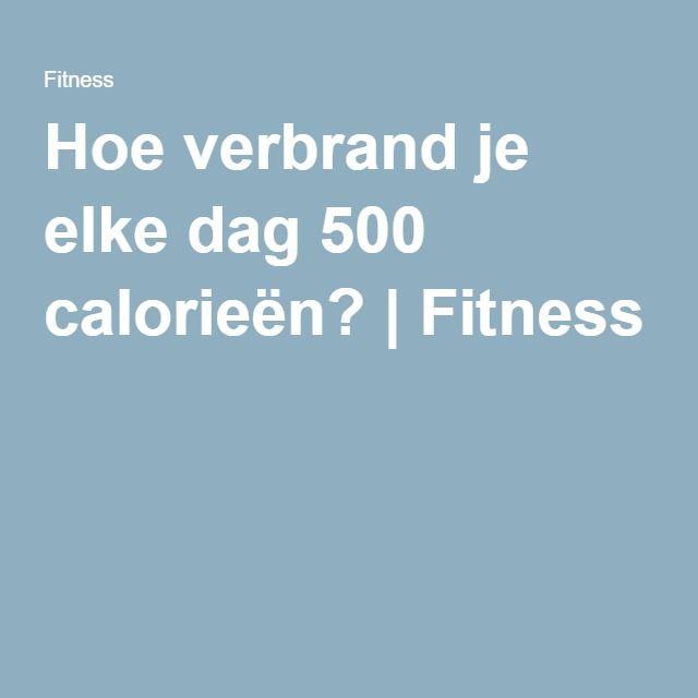 Hoe verbrand je elke dag 500 calorieën? | Fitness