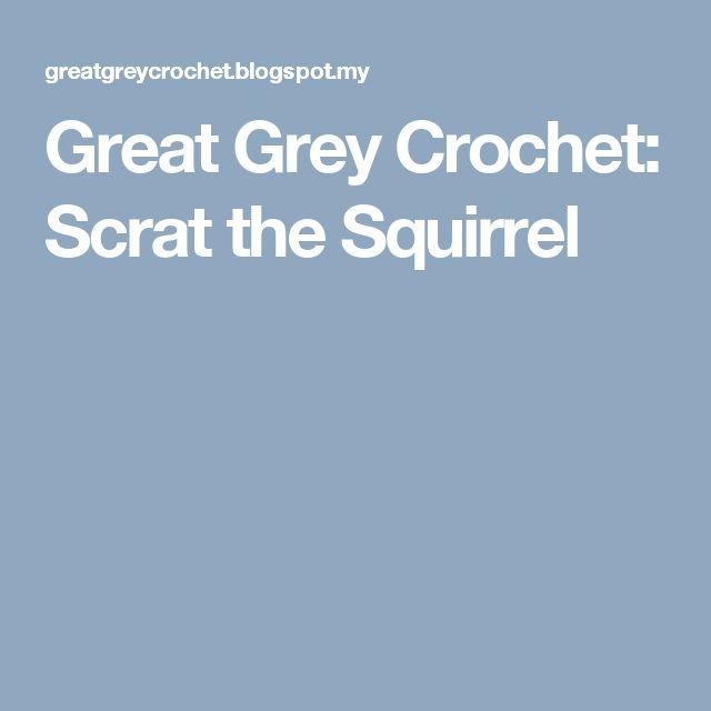 Great Grey Crochet: Scrat the Squirrel
