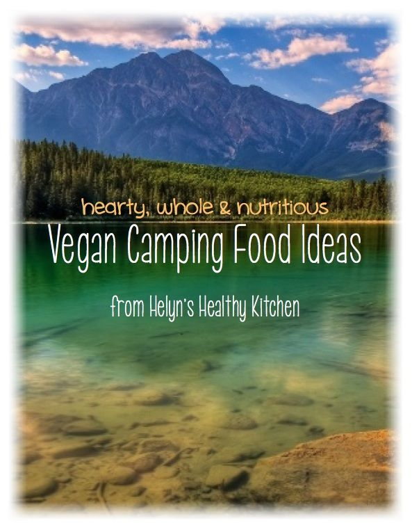 Helyn's Healthy Kitchen: Camping Food for Vegans. Some of these I can't images making while camping but still good ideas