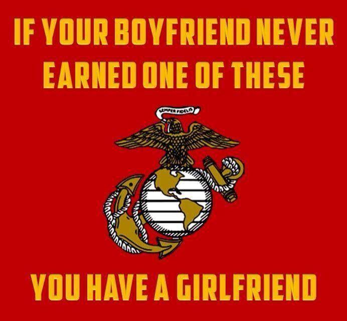 Marine Corps.... I definitely have a boyfriend lol More