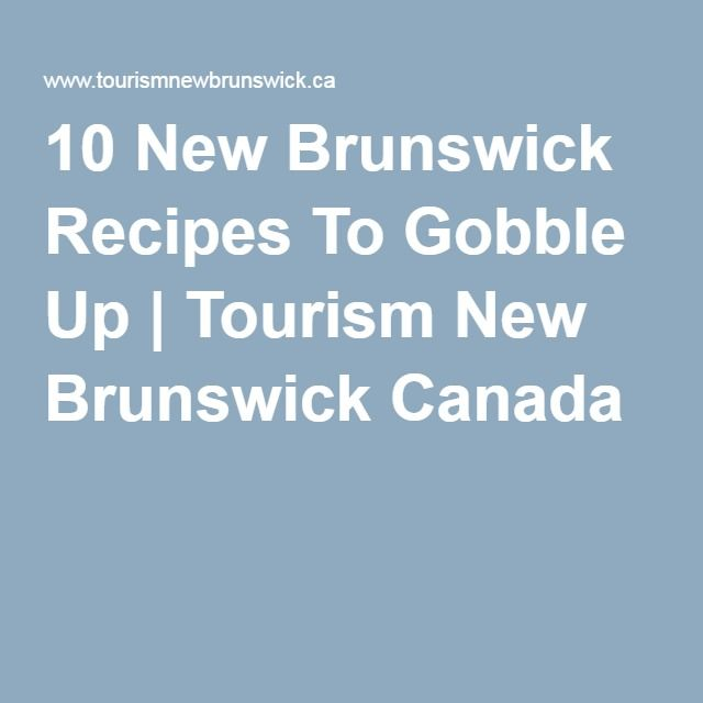 10 New Brunswick Recipes To Gobble Up | Tourism New Brunswick Canada