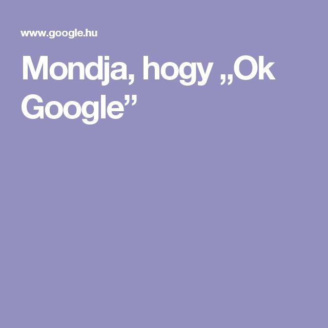 """Mondja, hogy """"Ok Google"""""""