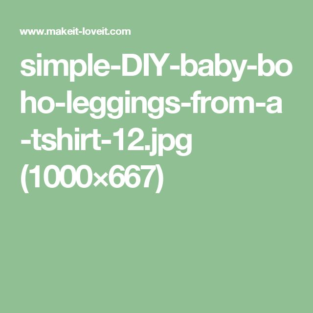 simple-DIY-baby-boho-leggings-from-a-tshirt-12.jpg (1000×667)