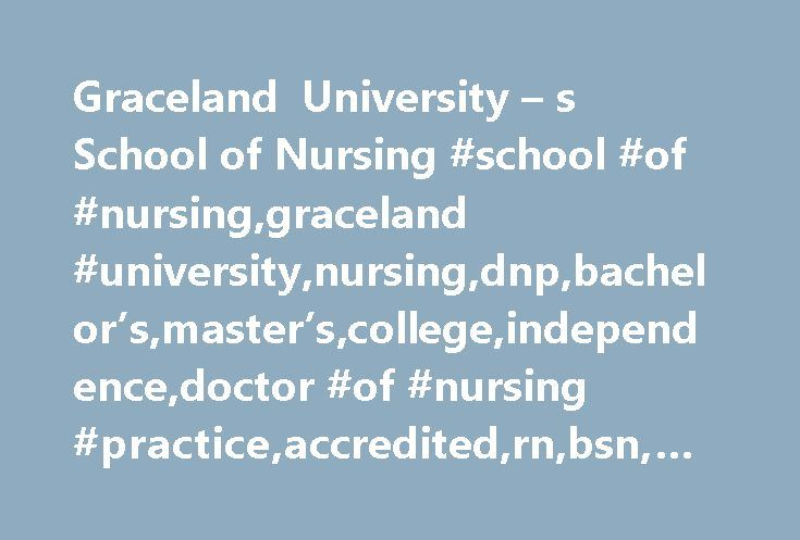 Graceland University – s School of Nursing #school #of #nursing,graceland #university,nursing,dnp,bachelor's,master's,college,independence,doctor #of #nursing #practice,accredited,rn,bsn,msn http://utah.nef2.com/graceland-university-s-school-of-nursing-school-of-nursinggraceland-universitynursingdnpbachelorsmasterscollegeindependencedoctor-of-nursing-practiceaccreditedrnbsnmsn/  # Opportunities in Nursing On-Campus Program (Traditional BSN to RN) The Bachelor of Science in Nursing (BSN) to…