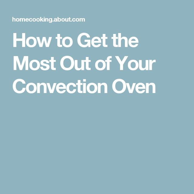 How to Get the Most Out of Your Convection Oven