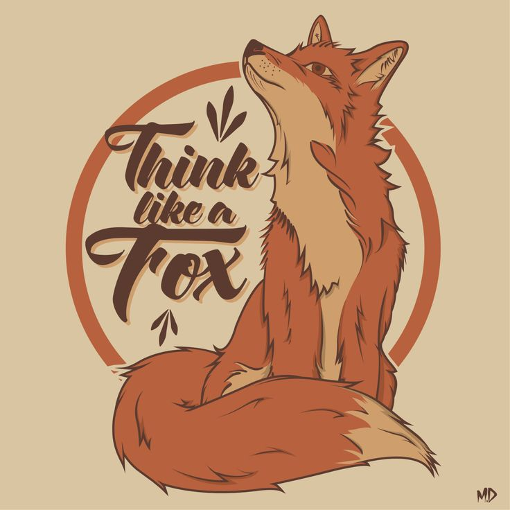 """think like a fox"" print i did just before the xmas holiday for fun while being bored at work"