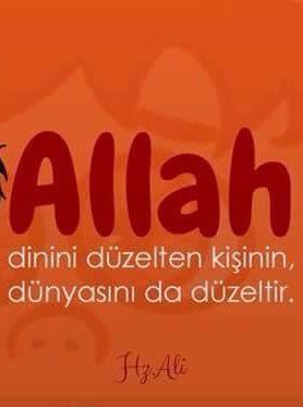Allah dinini düzelten kişinin dünyasınıda düzeltir. Hz. Ali (ra)