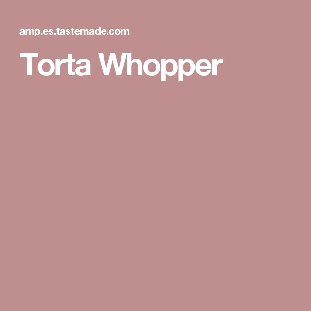 Torta Whopper