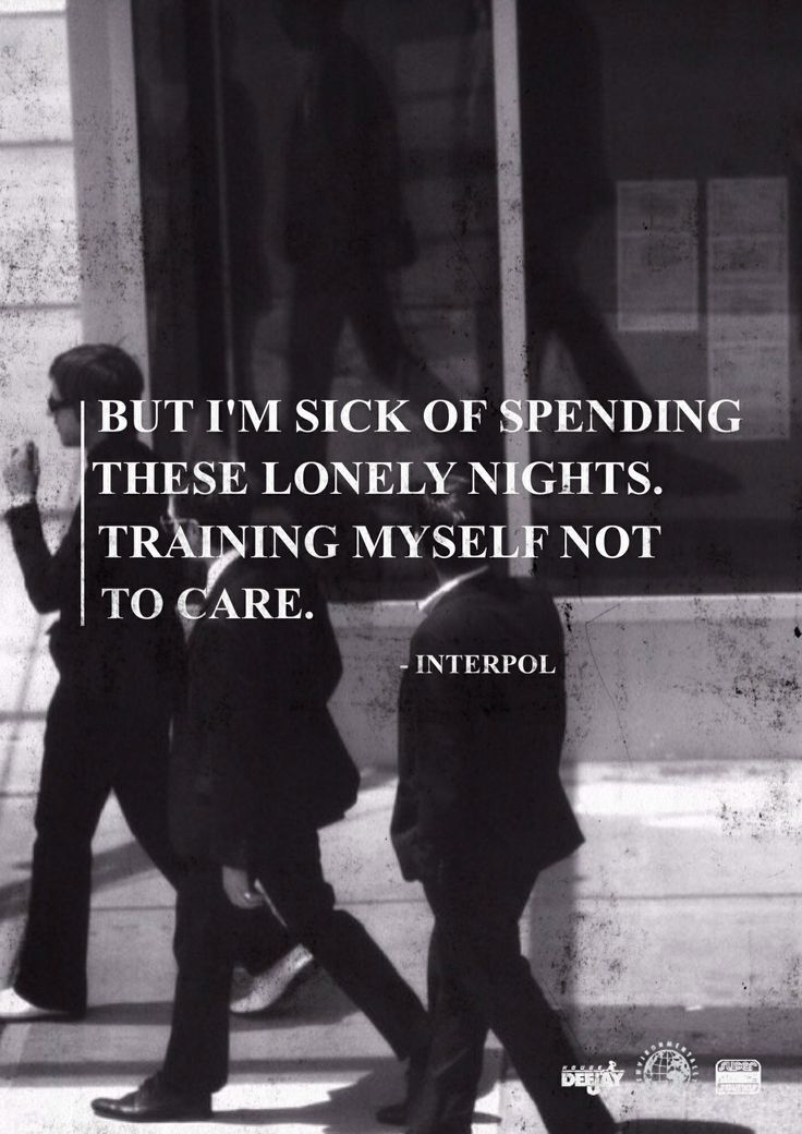 But I'm sick of spending these lonely nights, training myself not to care... [ Interpol - NYC ]