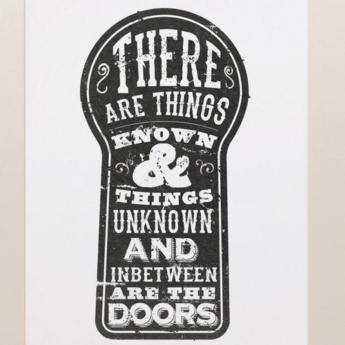 There are things known and things unknown and in between are the doors. - Jim Morrison