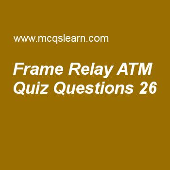 Learn quiz on frame relay atm, computer networks quiz 26 to practice. Free networking MCQs questions and answers to learn frame relay atm MCQs with answers. Practice MCQs to test knowledge on frame relay and atm, pulse code modulation, satellite networks, user datagram protocol worksheets.  Free frame relay atm worksheet has multiple choice quiz questions as vp stands for, answer key with choices as virtual paths, virtual protocol, virtual plots and virtual plan to test study skills. For...