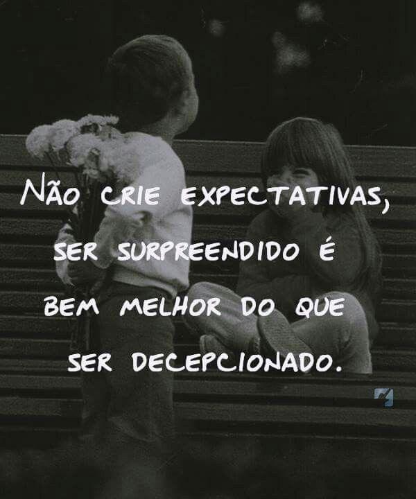 Eu crio taaantas expectativas