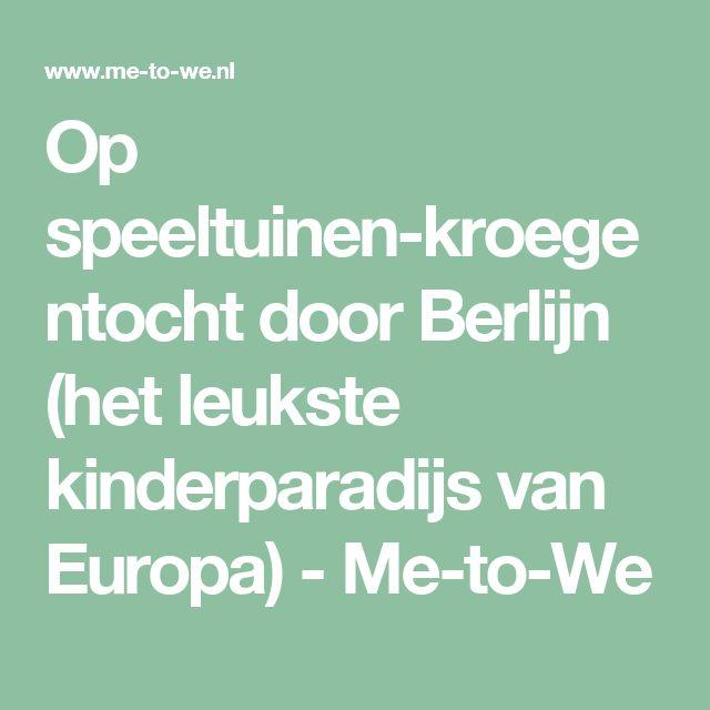 Op speeltuinen-kroegentocht door Berlijn (het leukste kinderparadijs van Europa) - Me-to-We