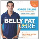 The Belly Fat Cure: Discover the New Carb Swap System and Lose 4 to 9 lbs. Every Week (Spiral-bound)By Jorge Cruise