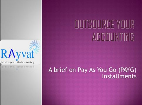 Pay as You Go You are required to pay your taxes in advance in case you fall under certain criteria's. Read More...http://www.rayvataccounting.com/australian-business/business-activity-statement/payg-installments/
