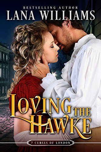 Loving the Hawke (The Seven Curses of London Book 1) by [Williams, Lana]