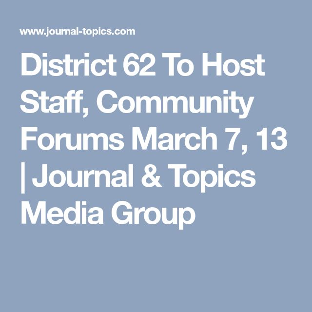 District 62 To Host Staff, Community Forums March 7, 13 | Journal & Topics Media Group