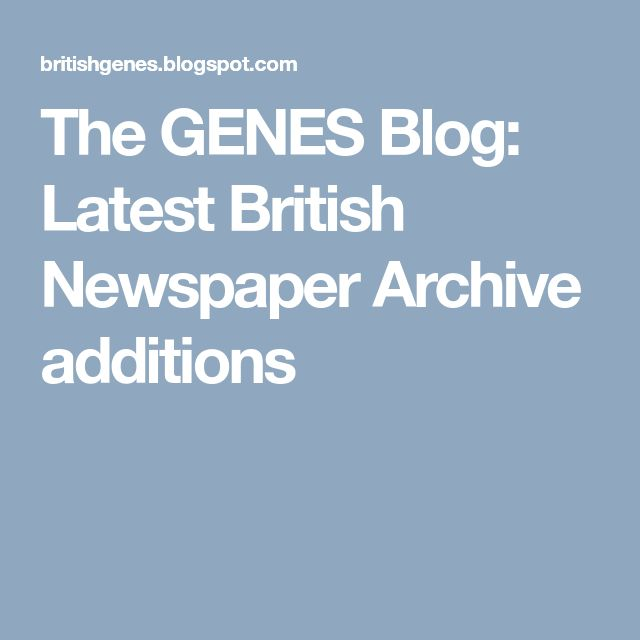 The GENES Blog: Latest British Newspaper Archive additions