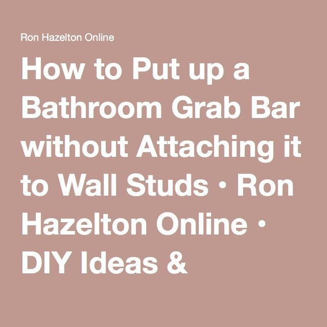 How to Put up a Bathroom Grab Bar without Attaching it to Wall Studs • Ron Hazelton Online • DIY Ideas & Projects