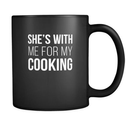 She's with me for my cooking mug - chef gifts chef gifts for men chef funny (11oz) Black-Teelime