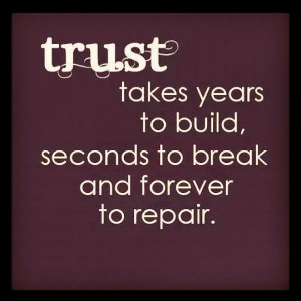 There are certain things/actions where trust will be killed forever and completely. Trust should never be taken lightly.