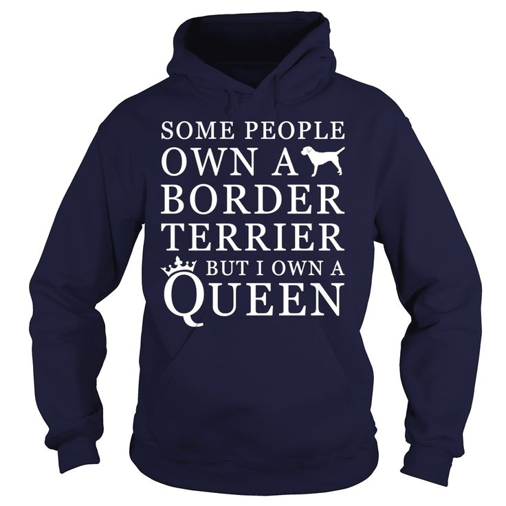 Some people own a #Border Terrier But I own a Queen , Order HERE ==> https://www.sunfrog.com/Pets/115403371-466252267.html?29538, Please tag & share with your friends who would love it, #superbowl #renegadelife #jeepsafari  #border terrier painting, border terrier names, border terrier for sale  #quote #sayings #quotes #saying #redhead #entertainment #ginger #food #drink #gardening #geek #hair #beauty #health #fitness #history