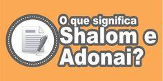"""Shalom significa """"paz"""", no sentido de bem-estar pleno. Já Adonai significa """"Senhor"""". Saiba aqui o que significa shalom e o que significa Adonai na Bíblia."""