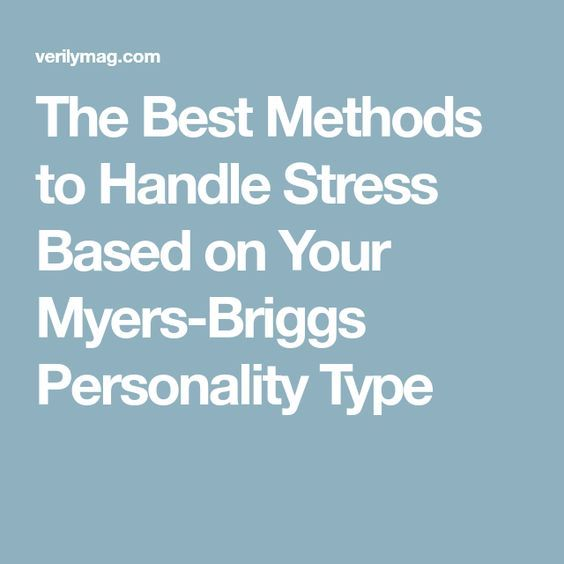 The Best Methods to Handle Stress Based on Your Myers-Briggs Personality Type