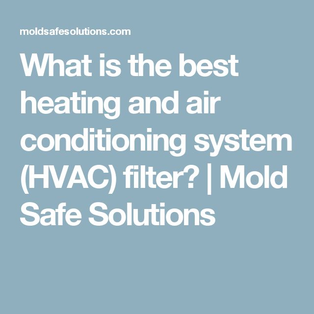 What is the best heating and air conditioning system (HVAC) filter? | Mold Safe Solutions