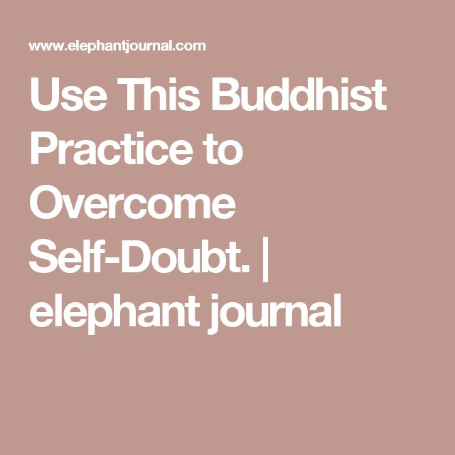 Use This Buddhist Practice to Overcome Self-Doubt. | elephant journal